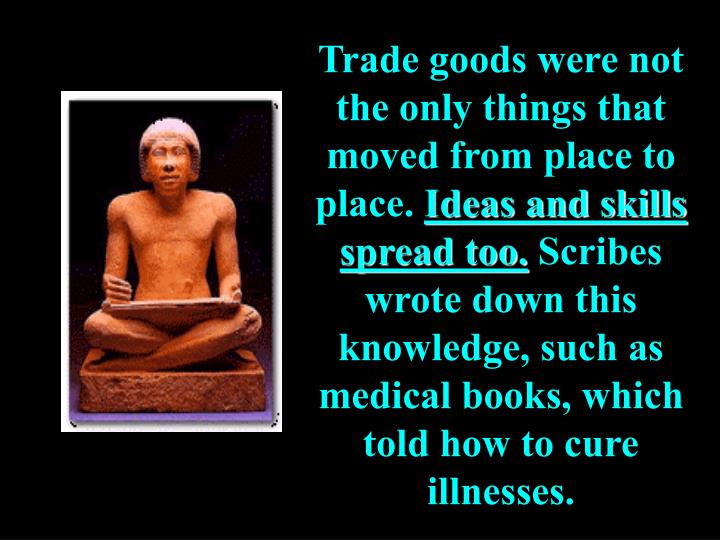 Trade goods were not the only things that moved from place to place.