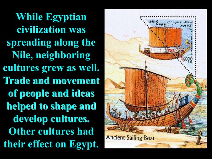 While Egyptian civilization was spreading along the Nile, neighboring cultures grew as well.