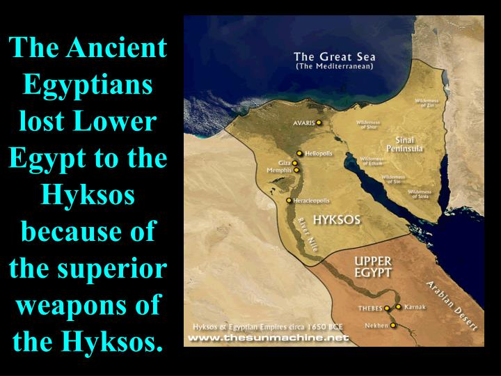 The Ancient Egyptians lost Lower Egypt to the Hyksos because of the superior weapons of the Hyksos.