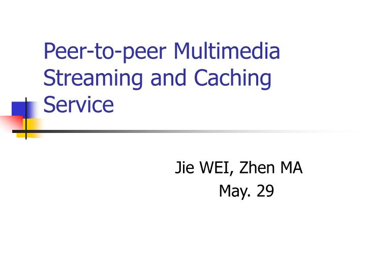 peer to peer multimedia streaming and caching service