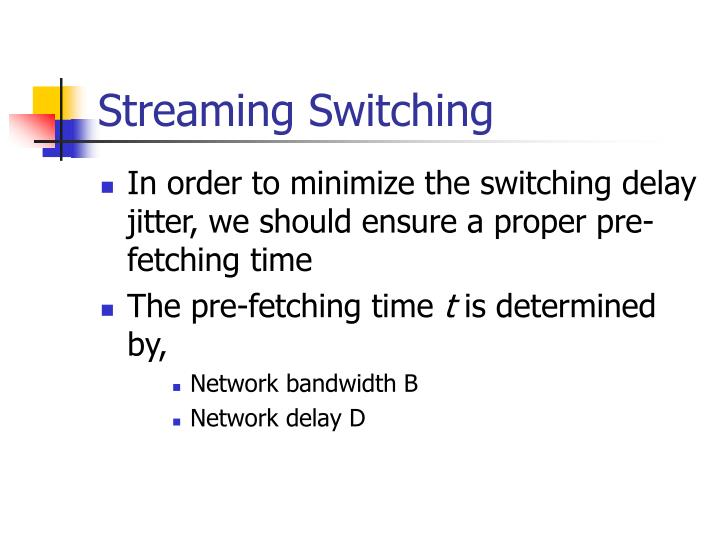 Streaming Switching