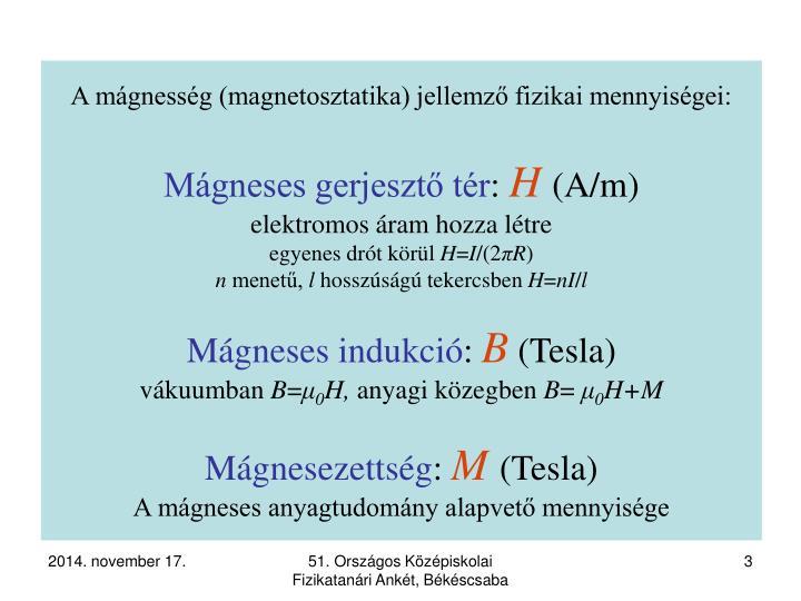 A mágnesség (magnetosztatika) jellemző fizikai mennyiségei: