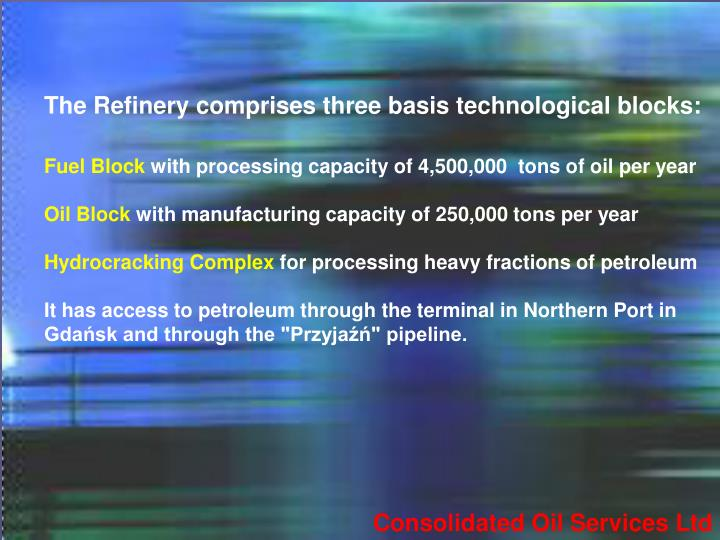 The Refinery comprises three basis technological blocks: