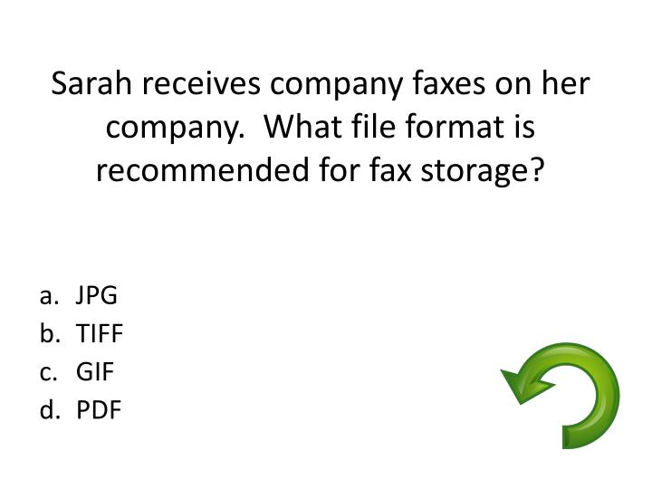 Sarah receives company faxes on her company.  What file format is recommended for fax storage?
