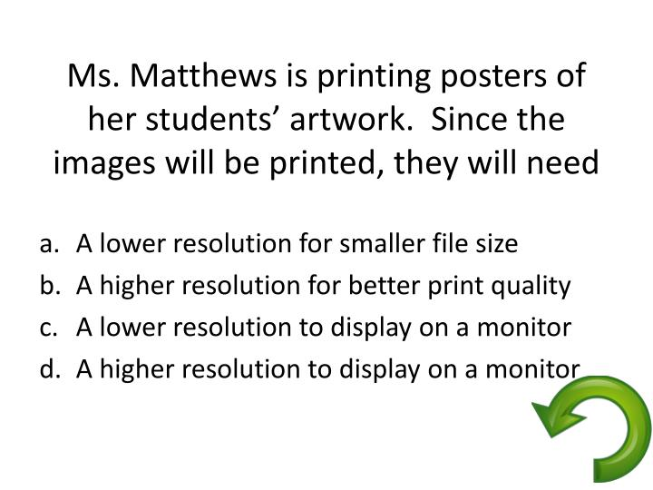 Ms. Matthews is printing posters of her students' artwork.  Since the images will be printed, they will need