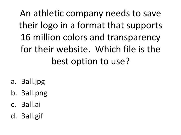 An athletic company needs to save their logo in a format that supports 16 million colors and transparency for their website.  Which file is the best option to use?