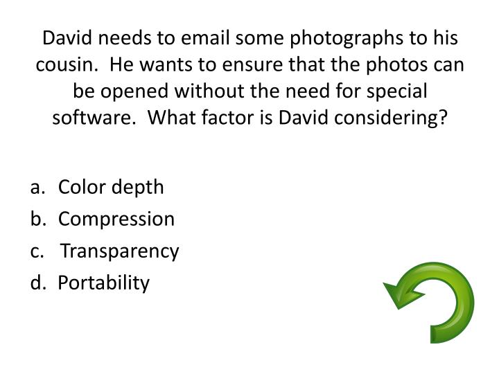David needs to email some photographs to his cousin.  He wants to ensure that the photos can be opened without the need for special software.  What factor is David considering?