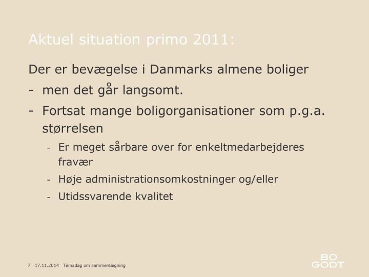 Aktuel situation primo 2011: