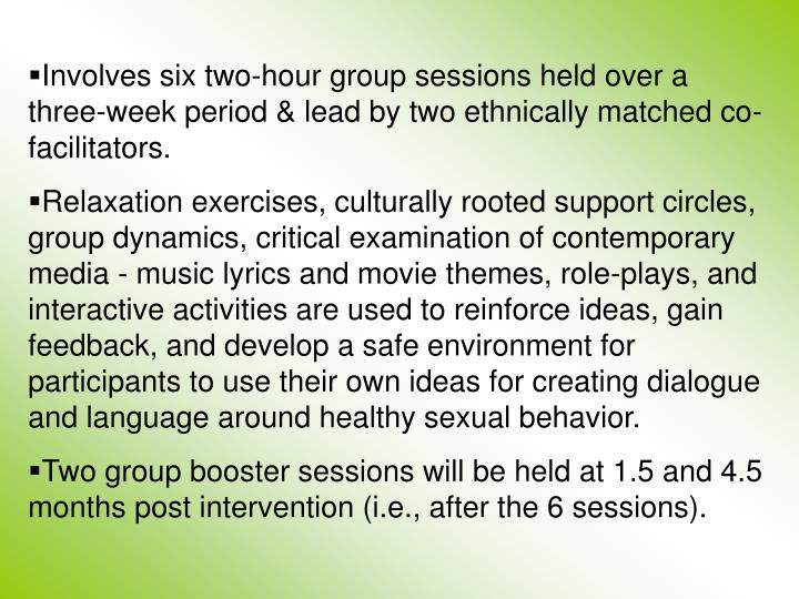 Involves six two-hour group sessions held over a three-week period & lead by two ethnically matched co-facilitators.
