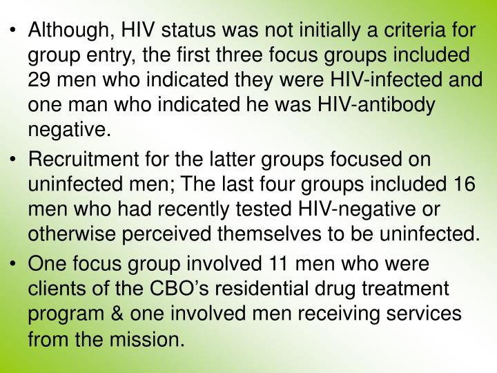 Although, HIV status was not initially a criteria for group entry, the first three focus groups included 29 men who indicated they were HIV-infected and one man who indicated he was HIV-antibody negative.