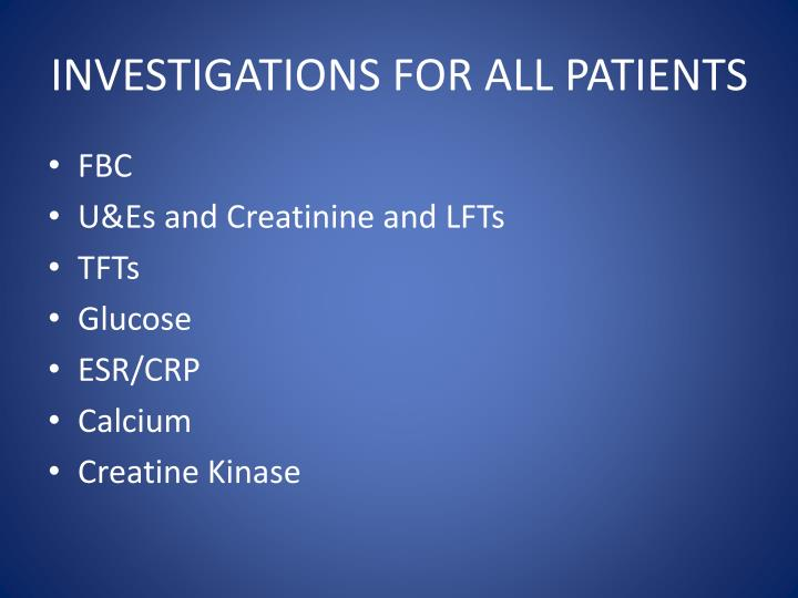 INVESTIGATIONS FOR ALL PATIENTS