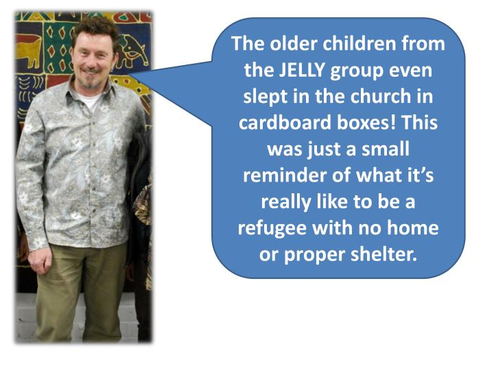 The older children from the JELLY group even slept in the church in cardboard boxes! This was just a small reminder of what it's really like to be a refugee with no home or proper shelter.