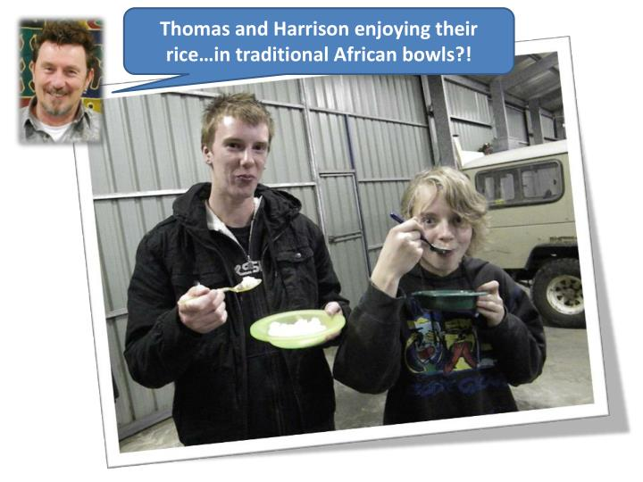 Thomas and Harrison enjoying their rice…in traditional African bowls?!