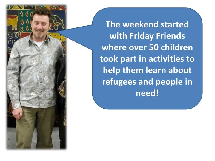 The weekend started with Friday Friends where over 50 children took part in activities to help them ...