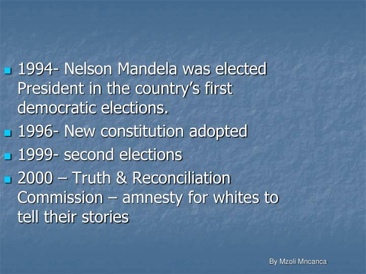 1994- Nelson Mandela was elected President in the country's first democratic elections.