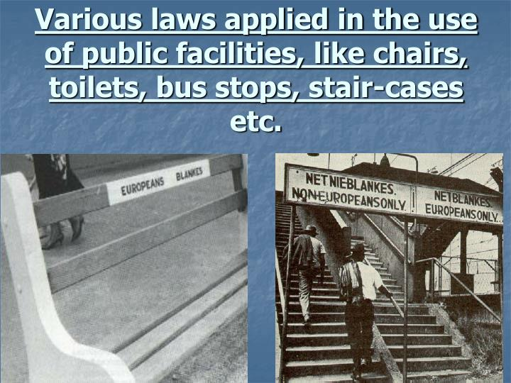 Various laws applied in the use of public facilities, like chairs, toilets, bus stops, stair-cases