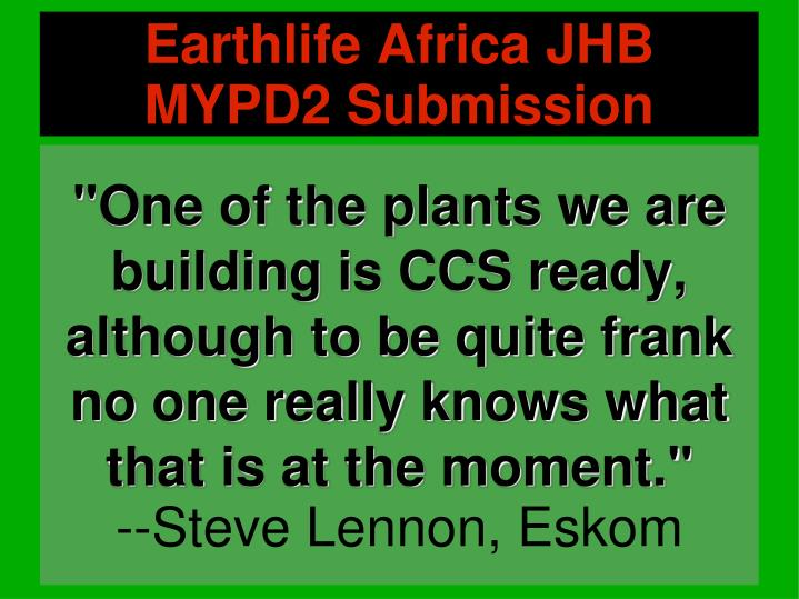 """""""One of the plants we are building is CCS ready, although to be quite frank no one really knows what that is at the moment."""""""