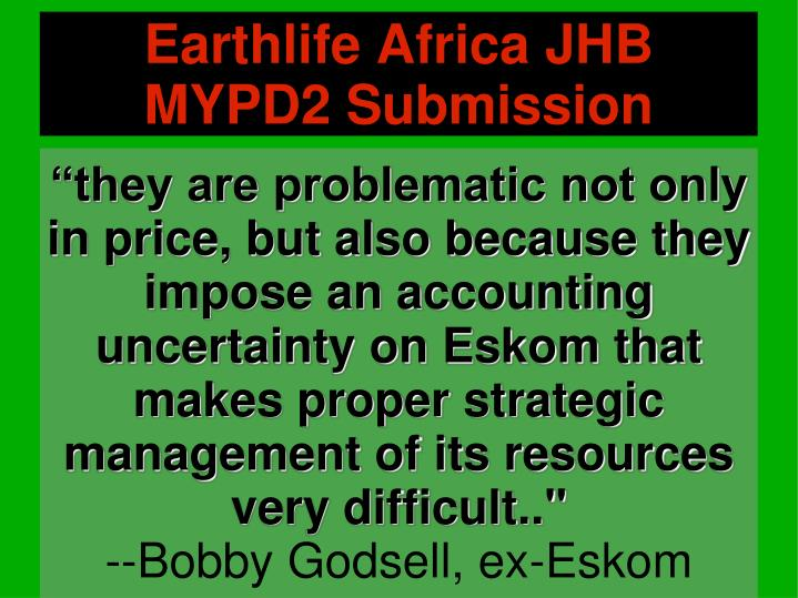 """""""they are problematic not only in price, but also because they impose an accounting uncertainty on Eskom that makes proper strategic management of its resources very difficult.."""""""