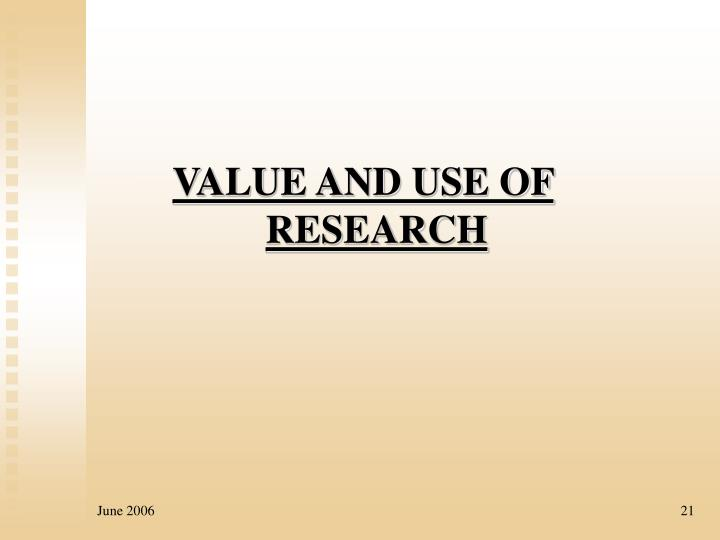 VALUE AND USE OF RESEARCH