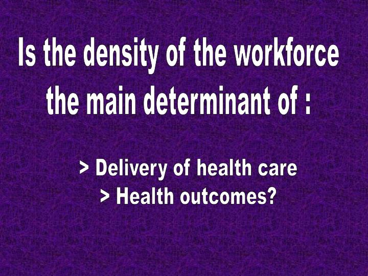 Is the density of the workforce