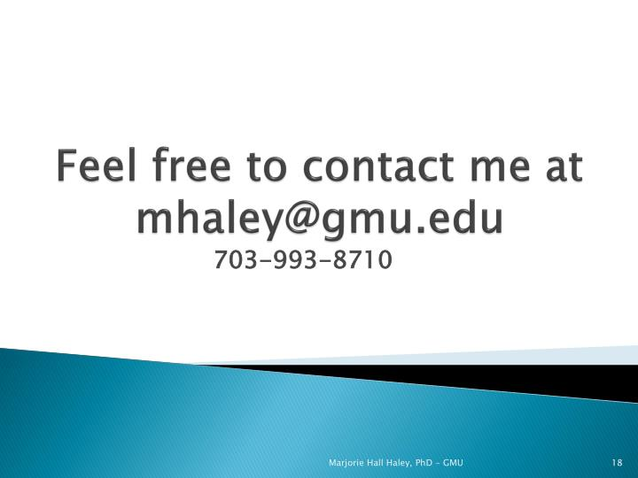 Feel free to contact me at mhaley@gmu.edu