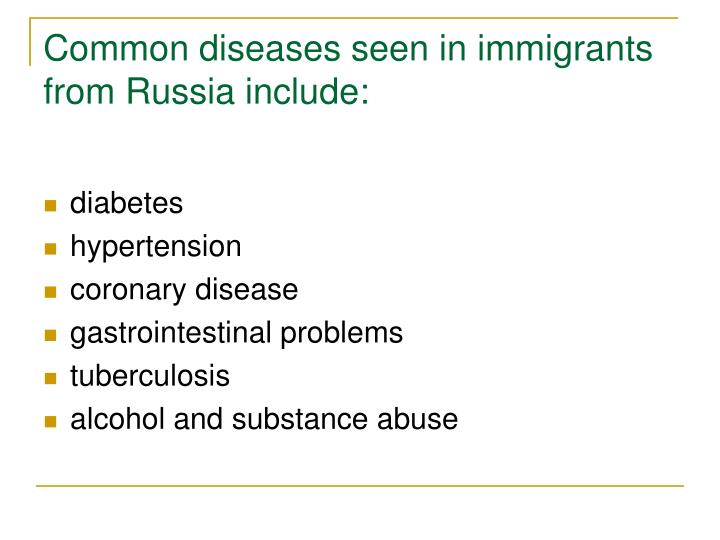 Common diseases seen in immigrants from Russia include: