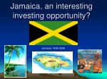 jamaica an interesting investing opportunity