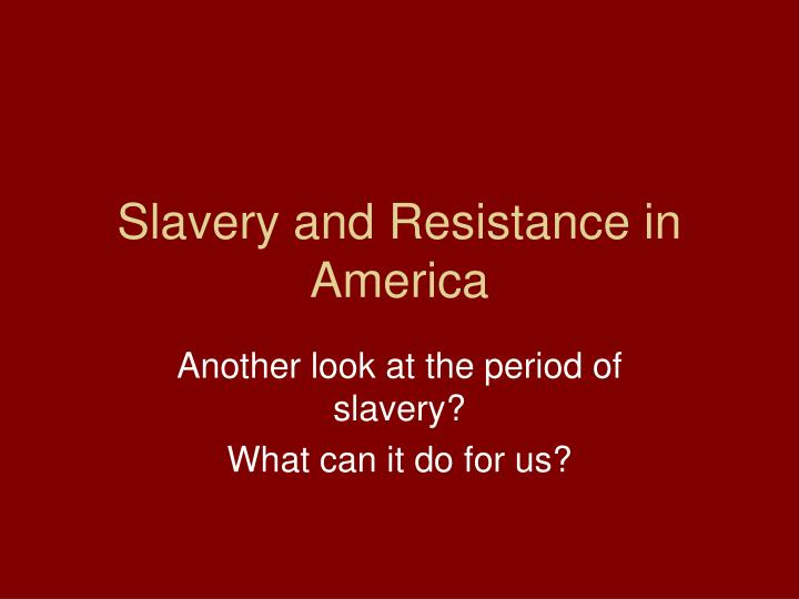 Slavery and resistance in america