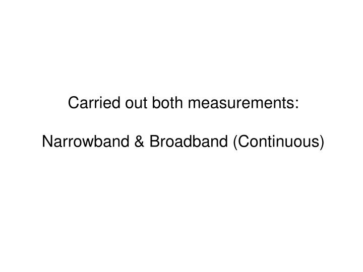 Carried out both measurements: