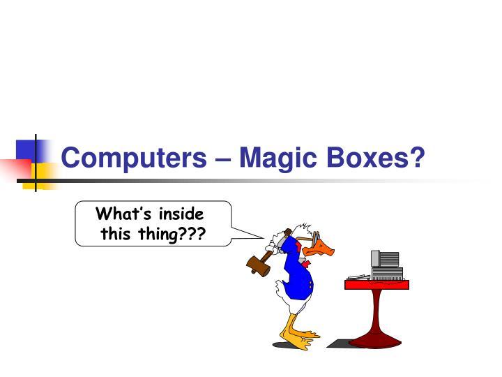 Computers – Magic Boxes?