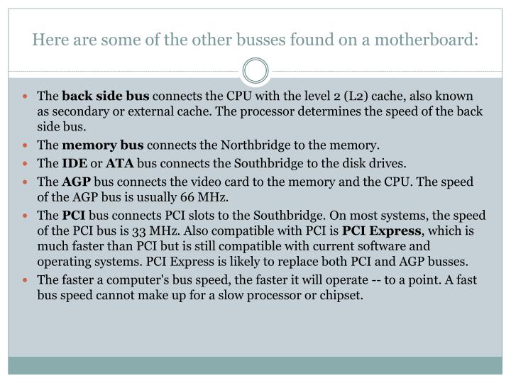 Here are some of the other busses found on a motherboard: