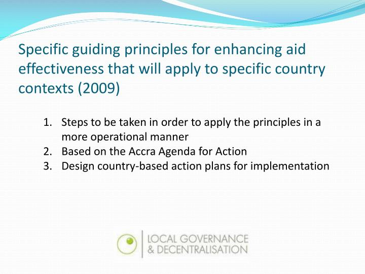 Specific guiding principles for enhancing aid effectiveness that will apply to specific country contexts (2009)