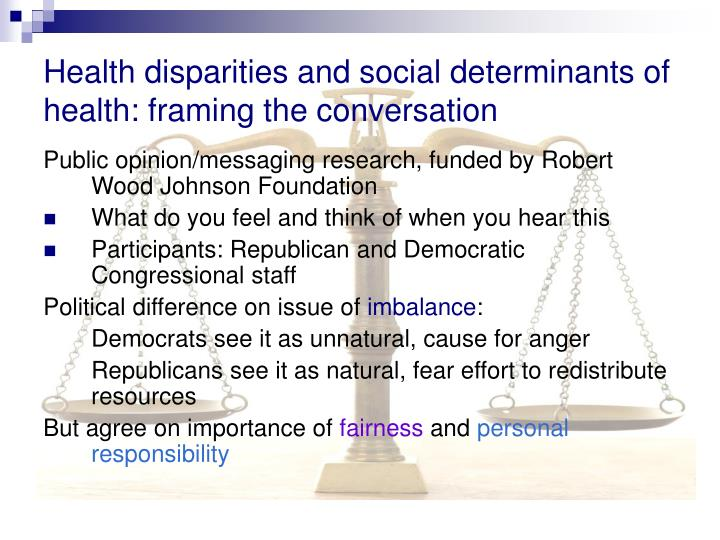 Health disparities and social determinants of health: framing the conversation