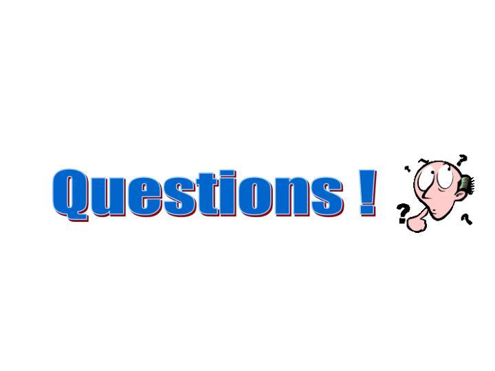 Questions !