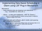 implementing data aware scheduling in gfarm using lsf plug in mechanism