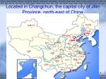 located in changchun the capital city of jilin province north east of china