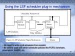 using the lsf scheduler plug in mechanism
