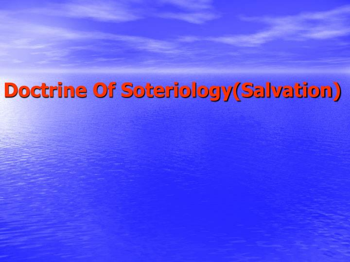 Doctrine Of Soteriology(Salvation)