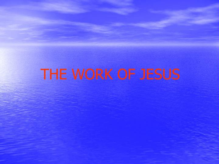THE WORK OF JESUS
