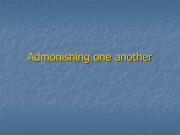 admonishing one another