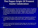the pagan origin of present easter celebration