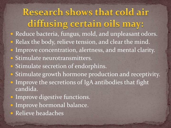Research shows that cold air diffusing certain oils may: