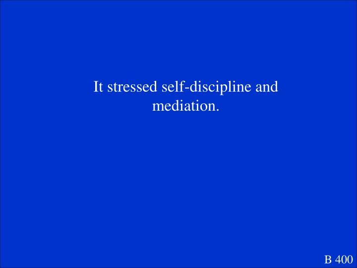 It stressed self-discipline and mediation.