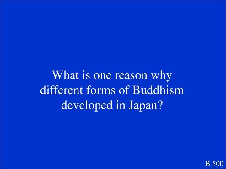 What is one reason why different forms of Buddhism developed in Japan?