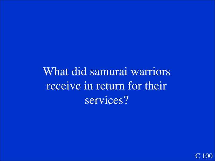 What did samurai warriors receive in return for their services?