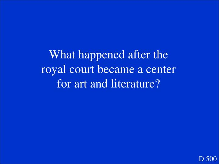 What happened after the royal court became a center for art and literature?