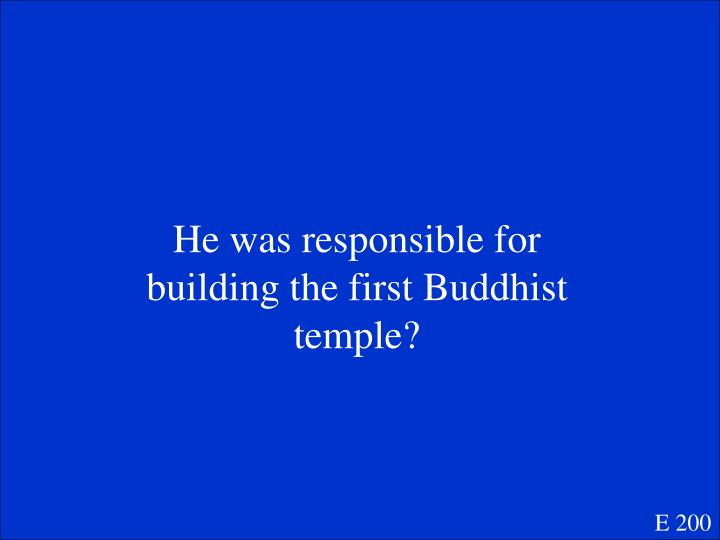 He was responsible for building the first Buddhist temple?