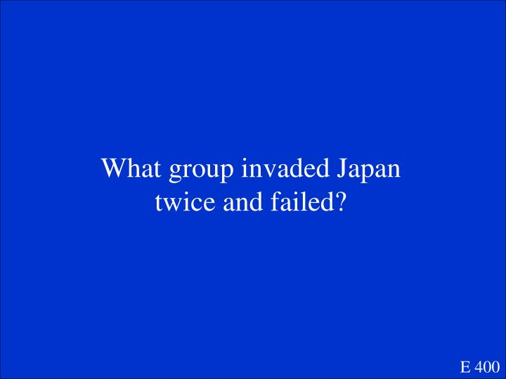 What group invaded Japan twice and failed?
