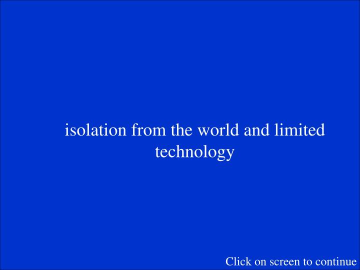 isolation from the world and limited technology