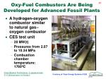 oxy fuel combustors are being developed for advanced fossil plants